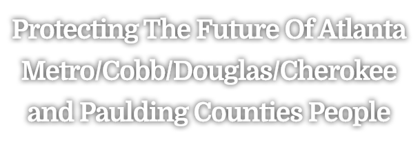 Protecting The Future Of Atlanta Metro/CobblDouglas/Cherokee and Paulding Counties People
